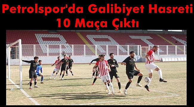 Petrolspor'da Galibiyet Hasreti 10 Maça Çıktı